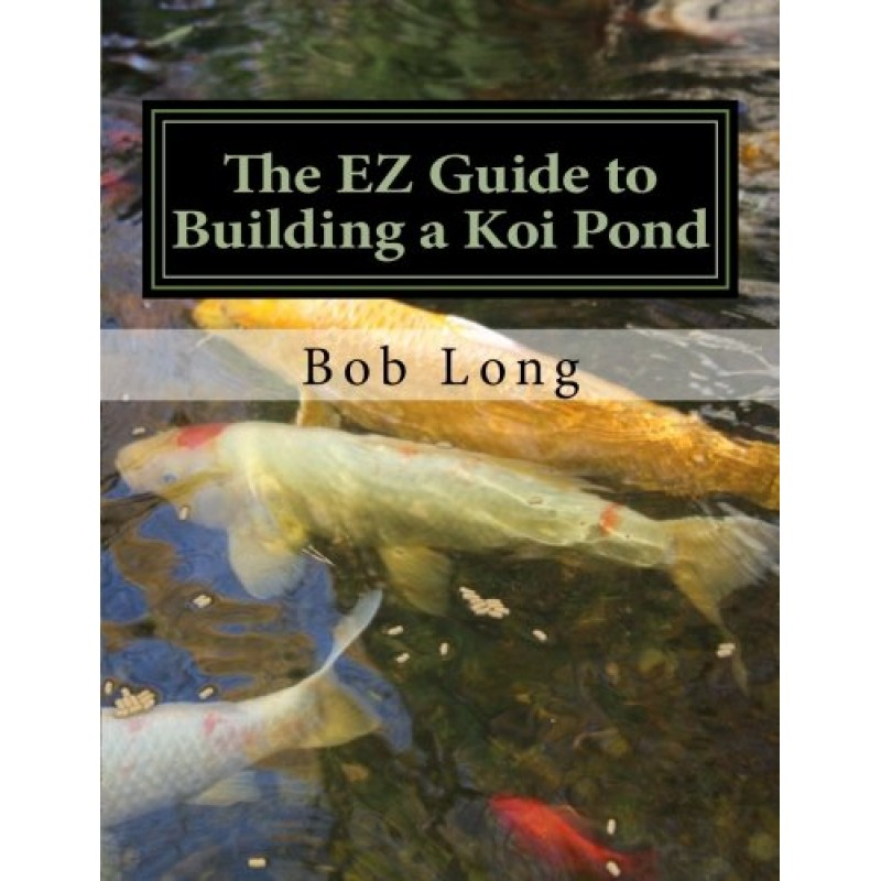 The Ez Guide To Building A Koi Pond Welcome To The Wonderful World Of Koi